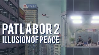 The Illusion of Peace in Mamoru Oshii's Patlabor 2