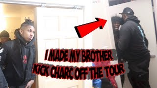 I MADE MY BROTHER KICK CHARC OFF THE TOUR !!! . . .it didnt END well .