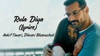 Rula Diya Full Song With Lyrics Batla House   Ankit Tiwari   Dhvani Bhanushali