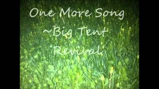 Watch Big Tent Revival One More Song video