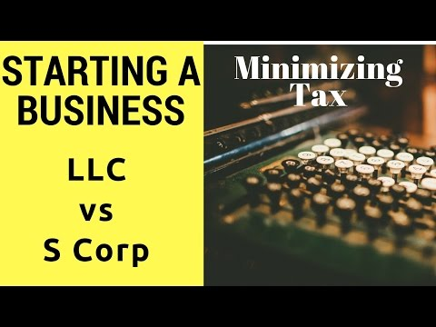 Business Startup Tips - LLC vs S Corp: Which is better to minimize tax?