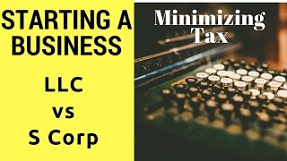 connectYoutube - Business Startup Tips - LLC vs S Corp: Which is better to minimize tax?