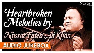 Heartbroken Melodies By Nusrat Fateh Ali Khan | Romantic Sad Ghazals Hits | Nupur Audio
