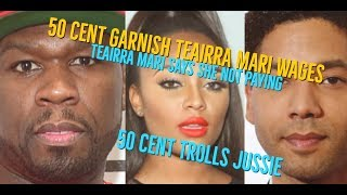 50 Cent Taking Teairra Mari Wages She Owes $30K and REFUSING to Pay Him, 50 Trolls Jussie Smollett