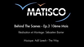 MATISCO - Behind The Scenes - Ep.3 - 10ème Mois Thumbnail