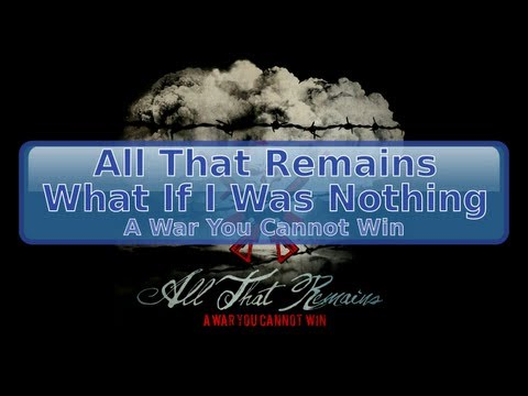 All That Remains - What If I Was Nothing [Lyrics, HD, HQ]