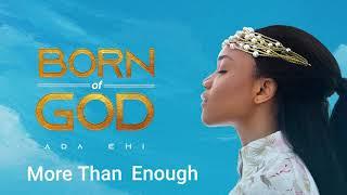 Ada Ehi - M๐re Than Enough   BORN OF GOD