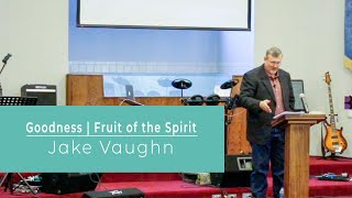 Goodness - Fruit of the Spirit | Sermon | East Delta Baptist Church