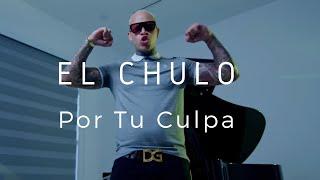 Смотреть клип El Chulo - Por Tu Culpa