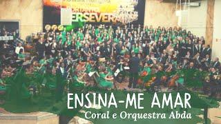 ENSINA-ME AMAR - Coral e Orquestra Abda