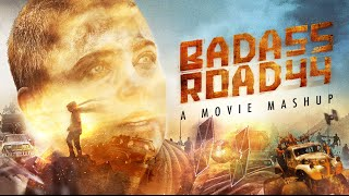 BADASS ROAD 44  : A MOVIE MASHUP