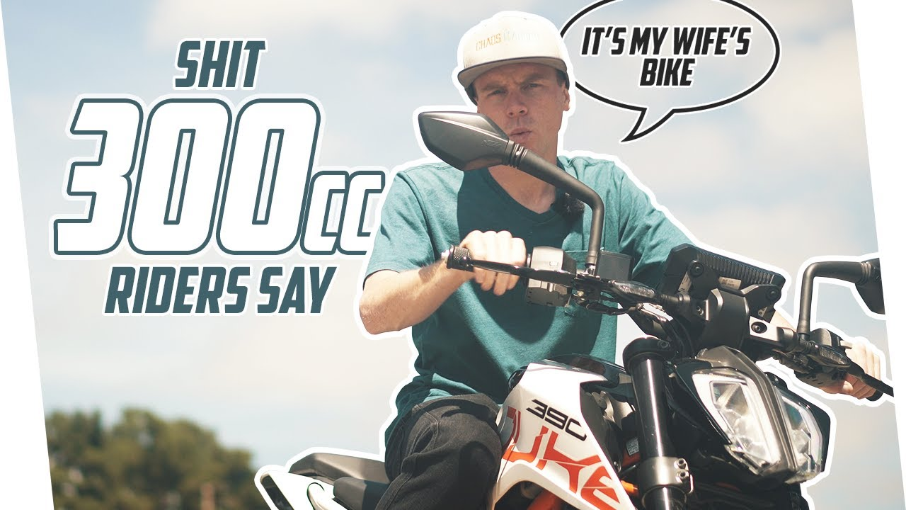 Things 300cc Riders Say