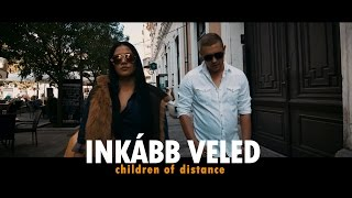 Children of Distance - Inkabb Veled (Official Music Video)