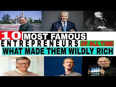 10-most-famous-entrepreneurs-of-all-time-and-what-made-them-wildly-rich-in-the-world-2017