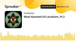 Most Haunted US Locations, Pt 2