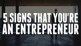 5 Major Signs That You're An Entrepreneur