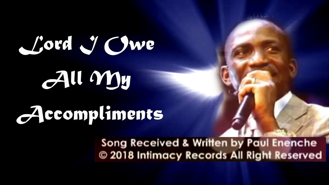 Download Lord I Owe All My Accompliments [song] by Dr Pastor Paul Enenche