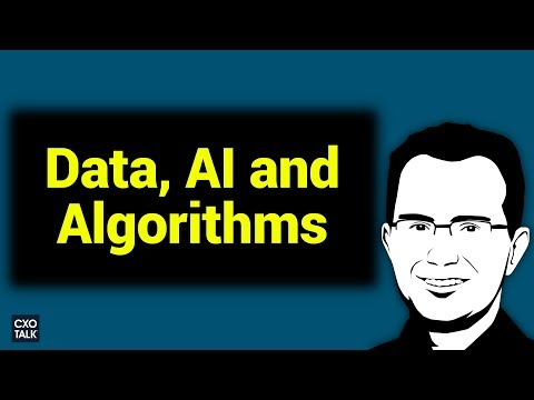 Data, AI and Algorithms (CXOTalk #270)