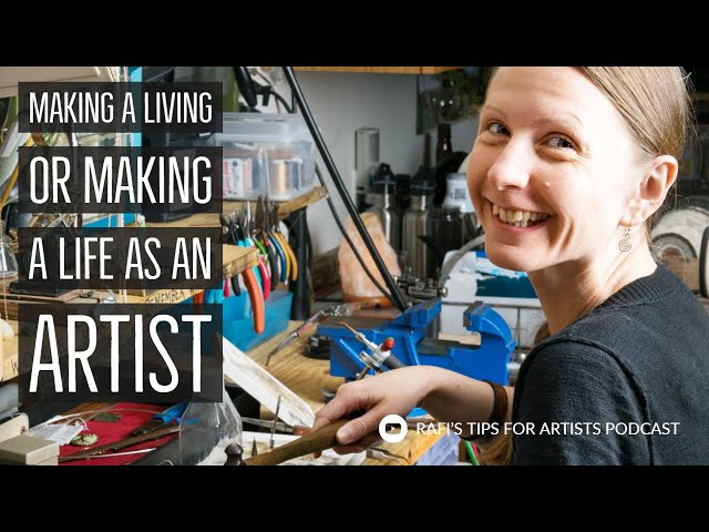 The Difference Between Making A Living Or Making A Life As An Artist - Art And Podcast