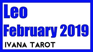 LEO, MONTH OF LOVE, FEBRUARY 2019 LOVE READING IVANA TAROT