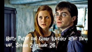Harry Potter and Ginny Wealsey after the war season 2 episode 26