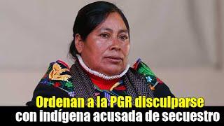 PGR deberá ofrecer disculpa pública a indígena acusada de secuestro
