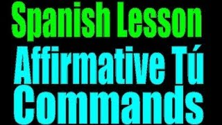 Spanish Lesson: Affirmative tu commands / Familiar Commands