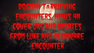 DOGMAN T*RRIFYING ENCOUNTERS, NEWS 411 COVER-UP AND UPDATES FROM LUKE AND DELAWARE SUBSCRIBER