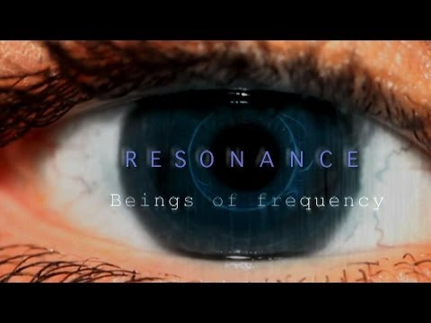 RESONANCE ~ Beings of Frequency, PLEASE WATCH