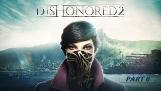 Dishonored 2: 4K 60FPS - Emily: Low Chaos Full Playthrough: Part 6 (No Commentary)