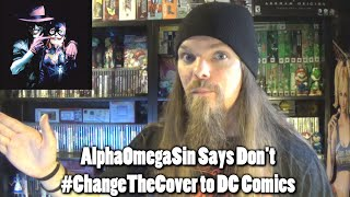 AlphaOmegaSin Says #DontChangeTheCover DC Comics