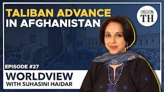 Taliban advance in Afghanistan   Worldview with Suhasini Haidar