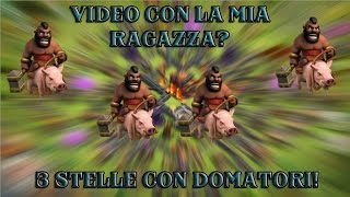Clash of Clans: 3 STELLE CON DOMATORI - VIDEO CON LA MIA RAGAZZA?