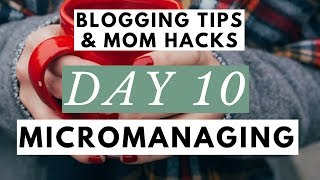 Are You Micromanaging Your Life and Blogging Business? ● Blogging Tips & Mom Hacks Series DAY 10