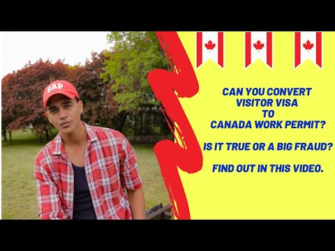 Can You Convert Visitors Visa To Canada Work Permit? True Or Fraud