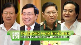Thủ tướng Phạm Minh Chính trình miễn nhiệm 13 thành viên Chính phủ  VTC16
