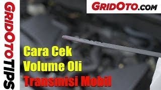 Cara Cek Volume Oli Transmisi Mobil | How To | GridOto Tips