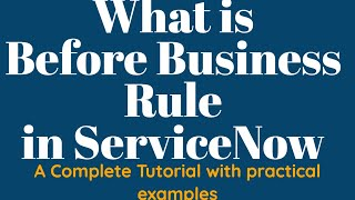 #2 What is Before Business Rule in ServiceNow | End to end Tutorial of Business Rules in ServiceNow