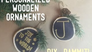 HOW TO MAKE A PERSONALIZED WOODEN ORNAMENT -- DIY, DAMMIT!