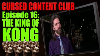 Cursed Content Club #16: The King of Kong