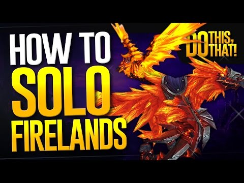 How to solo Firelands! - DO THIS, DO THAT!