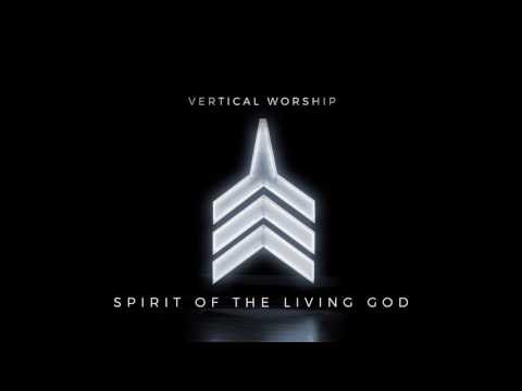 Vertical Worship - Spirit of the LIving God (Audio)