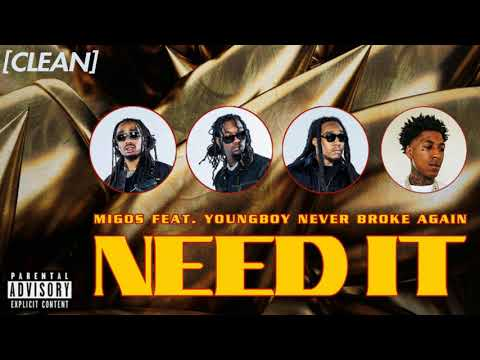[CLEAN] Migos – Need It (feat. YoungBoy Never Broke Again)