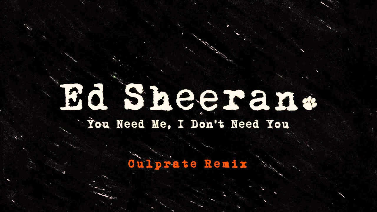 Download Ed Sheeran - You Need Me, I Don't Need You (Culprate Remix) [Official Audio]