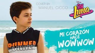 Soy Luna 3 - MI CORAZÓN HACE WOW WOW (Cover by Manuel Cicco)