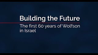 The first 60 years of Wolfson in Israel