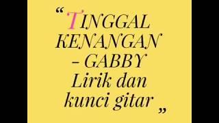 Tinggal Kenangan - Gabby lirik dan kunci gitar