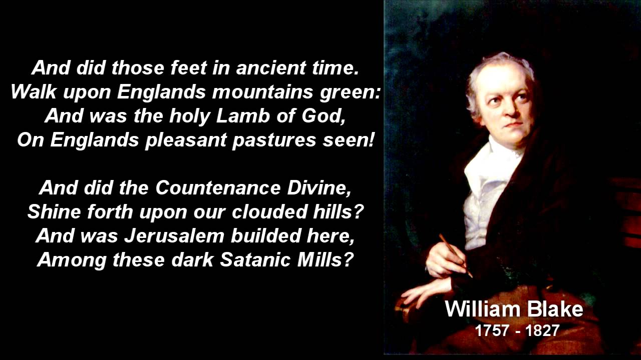 william blake and did those feet And did those feet in ancient time walk upon england's mountains green and was the holy lamb of god on england's pleasant pastures seen and did the countenance divine shine forth upon our.