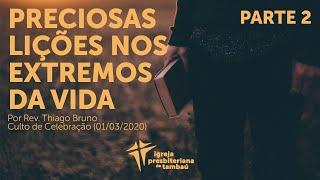 Preciosas lições nos extremos da vida - Parte 2   Thiago Bruno   IPTambaú   01/03/2020   18h