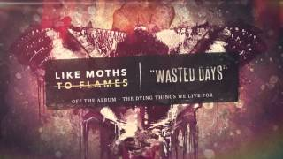 Like Moths To Flames - Wasted Days